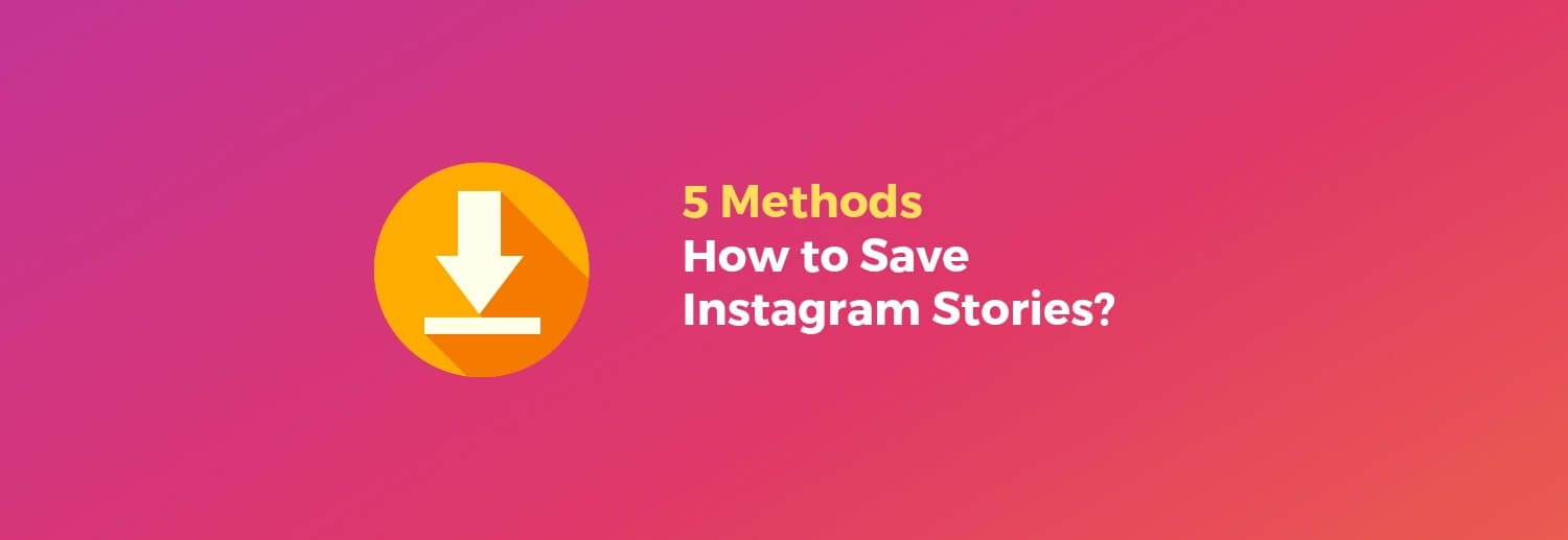 5 Methods: How To Download Instagram Stories Right Now